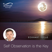 Self Observation is the Key von Eckhart Tolle