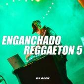 Enganchado Reggaeton 5 (Remix) by DJ Alex