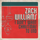 I Don't Want Christmas to End by Zach Williams