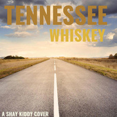 Tennessee Whiskey (Cover) by Shay Kiddy