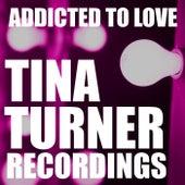 Addicted To Love Tina Turner Recordings von Tina Turner