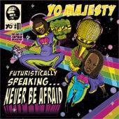 Futuristically Speaking...Never Be Afraid von Yo Majesty