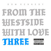 From the Westside With Love Three by Dom Kennedy