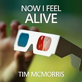 Now I Feel Alive by Tim McMorris