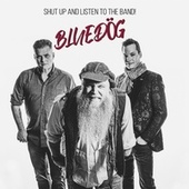 Shut up and Listen to the Band by Bluedög