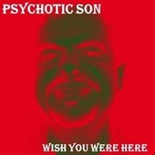 Wish You Were Here de Psychotic Son