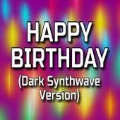 Happy Birthday (Dark Synthwave Version) by Happy Birthday