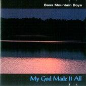 My God Made It All de Bass Mountain Boys