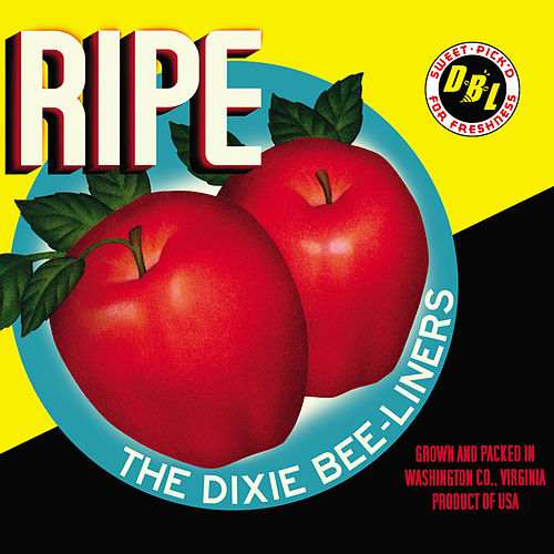 Ripe by The Dixie Bee-Liners