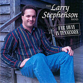 Far Away in Tennessee by Larry Stephenson