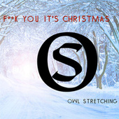 F**K You It's Christmas by Owl Stretching