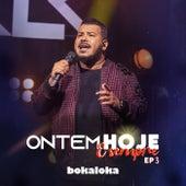 Ontem, Hoje E Sempre – EP 3 by Bokaloka