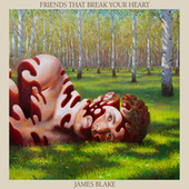 Friends That Break Your Heart by James Blake