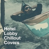 Hotel Lobby Chillout Covers by Cafe Chillout Music Club
