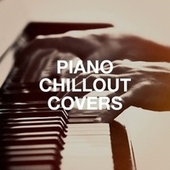Piano Chillout Covers by Piano Love Songs
