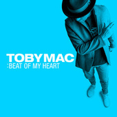 Beat of My Heart by TobyMac