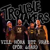 Vill höra ett vrål (för 40 år) by Troublemakers