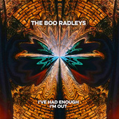 I've Had Enough I'm Out (Edit) by The Boo Radleys