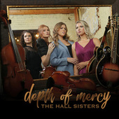 Depth of Mercy by The Hall Sisters