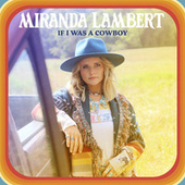 If I Was a Cowboy by Miranda Lambert