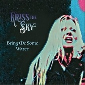 Bring Me Some Water by Kriss the Sky