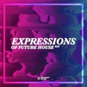 Expressions of Future House, Vol. 29 von Various Artists