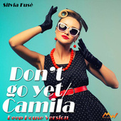 Don't go yet / Camila (Deep House Version) fra Silvia Fusè