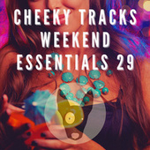 Cheeky Tracks Weekend Essentials 29 by Various Artists