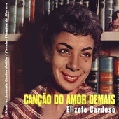 Cançao do Amor Demais + Grandes Momentos by Elizeth Cardoso