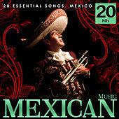 Mexican Music. 20 Essential Songs. Mexico by Various Artists