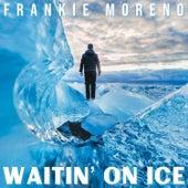 Waitin' on Ice by Frankie Moreno