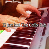 12 Jazz and Chat Coffee Cafe de Relaxing Piano Music Consort