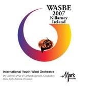 2007 WASBE Killarney, Ireland: International Youth Wind Orchestra de Various Artists
