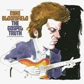 The Gospel Truth by Mike Bloomfield