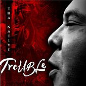 Trouble (feat. Redbone) by Tha Native