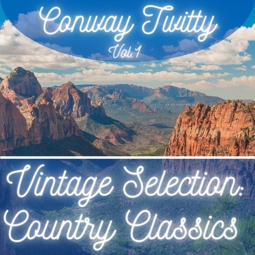 Vintage Selection: Country Classics, Vol. 1 (2021 Remastered) by Conway Twitty