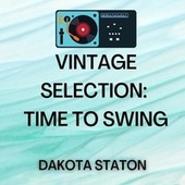 Vintage Selection: Time to Swing (2021 Remastered) by Dakota Staton