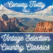 Vintage Selection: Country Classics, Vol. 2 (2021 Remastered) by Conway Twitty