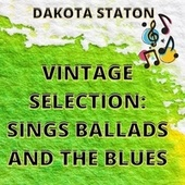 Vintage Selection: Sings Ballads and the Blues (2021 Remastered) by Dakota Staton