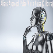 Aliens Approach Pulse White Noise (2 Hours) by Color Noise Therapy