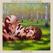 Friends That Break Your Heart (Bonus) by James Blake