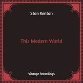 This Modern World (Hq Remastered) by Stan Kenton