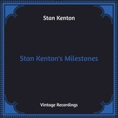 Stan Kenton's Milestones (Hq Remastered) by Stan Kenton