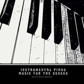 Instrumental Piano , Music for the Senses by Ballet Music Brigade