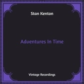 Adventures In Time (Hq Remastered) by Stan Kenton