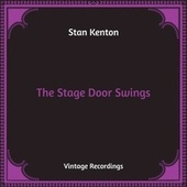 The Stage Door Swings (Hq Remastered) by Stan Kenton