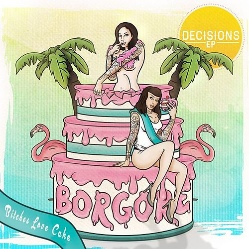Decisions EP by Borgore