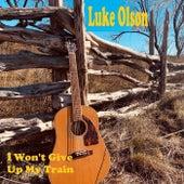 I Won't Give up My Train by Luke Olson