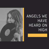 Angels We Have Heard on High by Various Artists
