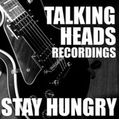 Stay Hungry Talking Heads Recordings by Talking Heads